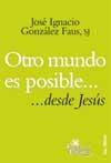 """Presentación del libro: """"Otro mundo es posible...desde Jesús"""", de José Ignacio González Faus"""